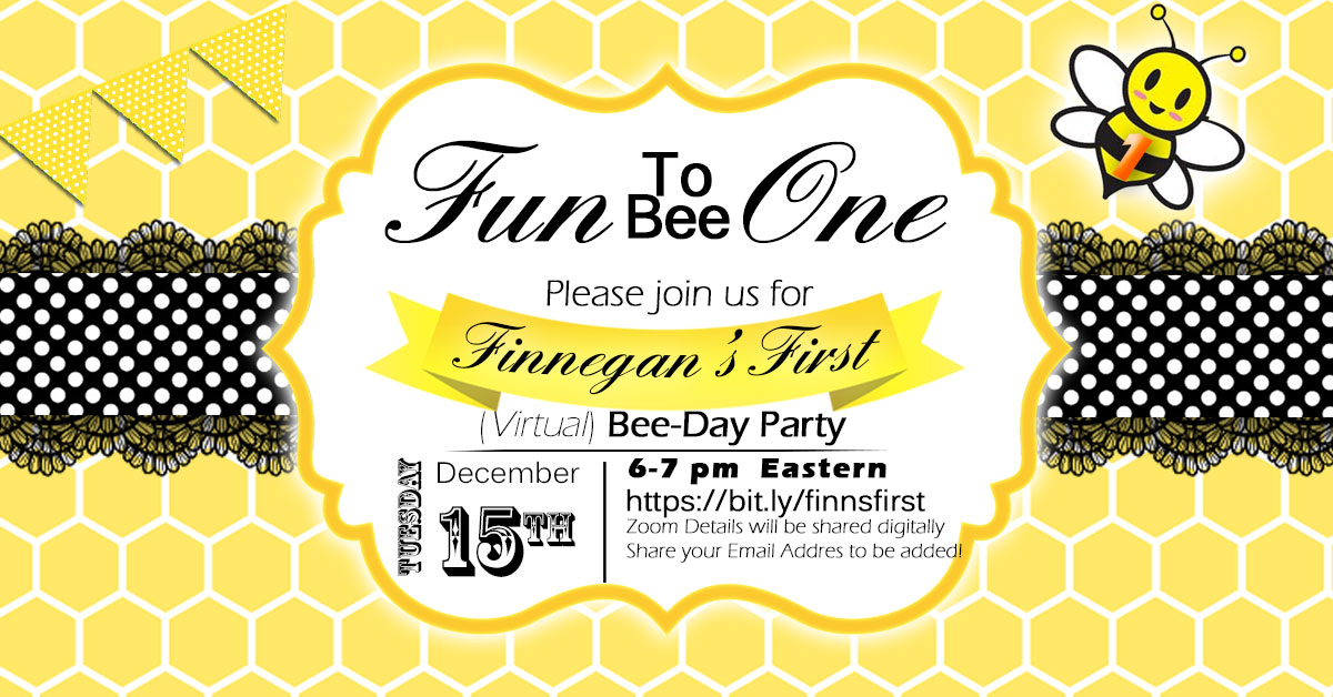 Virtual Event: Finn's First (Virtual) Bee-Day Party